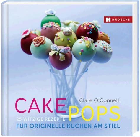 originelle kuchen rezepte cake pops o connell clare