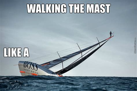 Meme Mast - walking the mast like a boss by cramior meme center