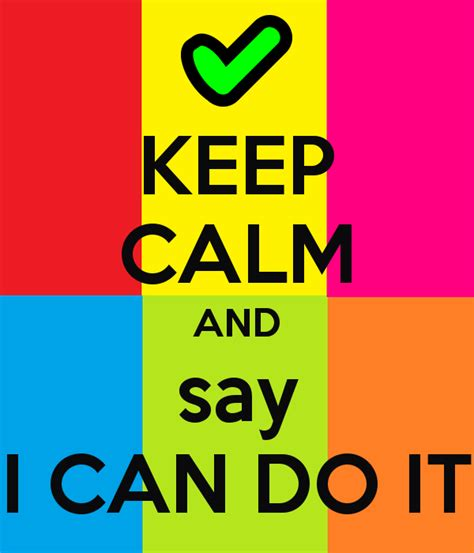 i can do it keep calm and say i can do it poster i can do it keep calm o matic