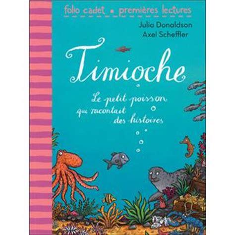 libro timioche le petit poisson timioche le petit poisson qui racontait des histoires poche julia donaldson axel scheffler