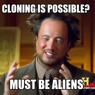 Make A Meme Aliens - meme creator cloning is possible must be aliens meme