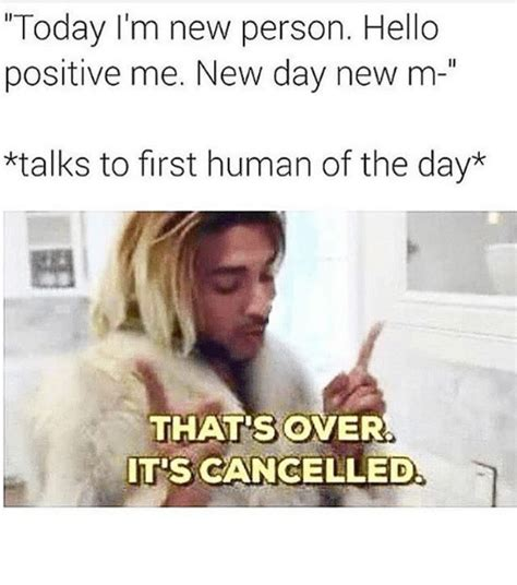 New Memes Today - today i m new person hello positive me new day new m