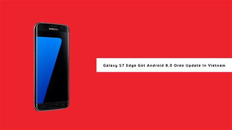 Android Update S7 by Galaxy S7 Edge Got Android 8 0 Oreo Update In By