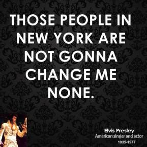 How New York Has Changed Me by Elvis Change Quotes Quotehd