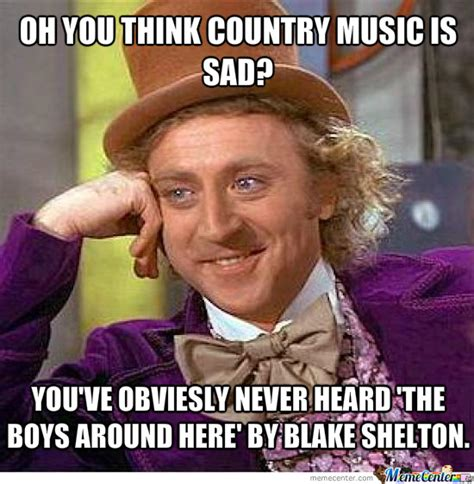Country Memes - country music is sad by kdst60 meme center