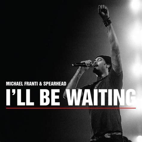 i ll be waiting testo i ll be waiting michael franti spearhead audio