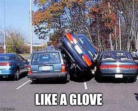 Like A Glove Meme - parallel parking imgflip