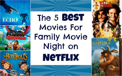 recommended family film the 5 best movies for family movie night on netflix