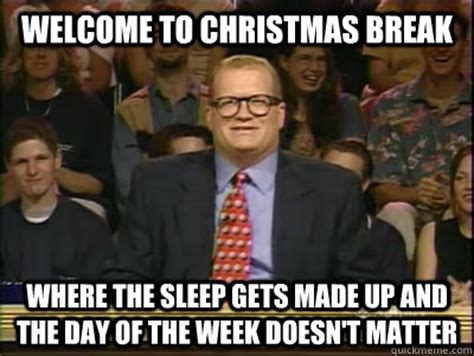 Christmas Break Meme - welcome to christmas break where the sleep gets made up