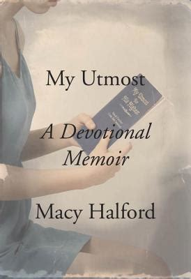 my utmost a devotional memoir books my utmost a devotional memoir by macy halford reviews