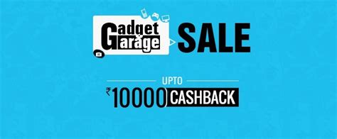 gadget garage gadget garage sale on paytm up to rs 10 000 cashback