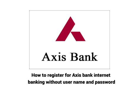 services of axis bank how to register for axis bank banking without