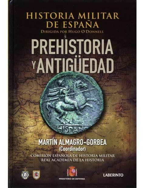 historia militar de una historia militar de espa 209 a tomo i prehistoria y antiguedad