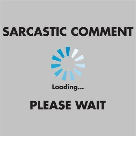 Loading Meme - sarcastic comment loading please wait meme on me me