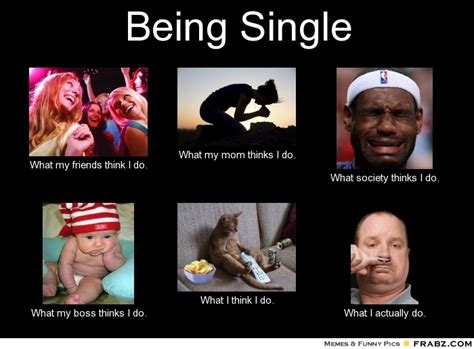 Singles Meme - living as a single gal meme myself and i