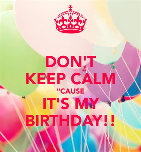 my birthday don t keep calm quot cause it s my birthday poster