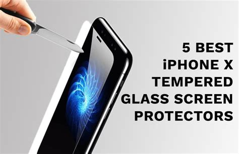 best x 5 best iphone x tempered glass screen protectors