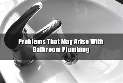 bathroom plumbing problems problems that may arise with bathroom plumbing