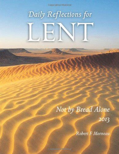 not by bread alone daily reflections for lent 2018 books results for robert f morneau