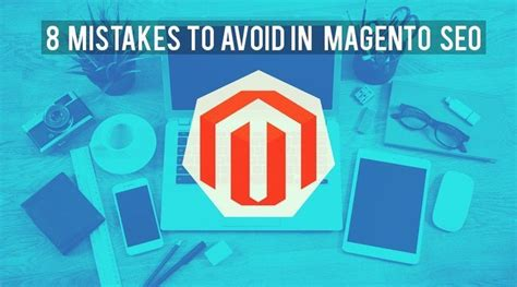 top 8 mistakes to be avoided in magento seo and their