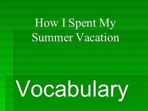 My Summer by How I Spent My Summer Vacation