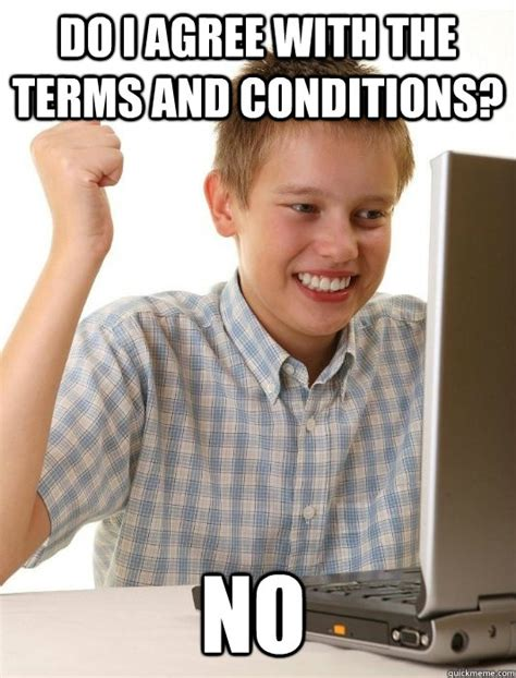 I Agree Meme - do i agree with the terms and conditions no first day
