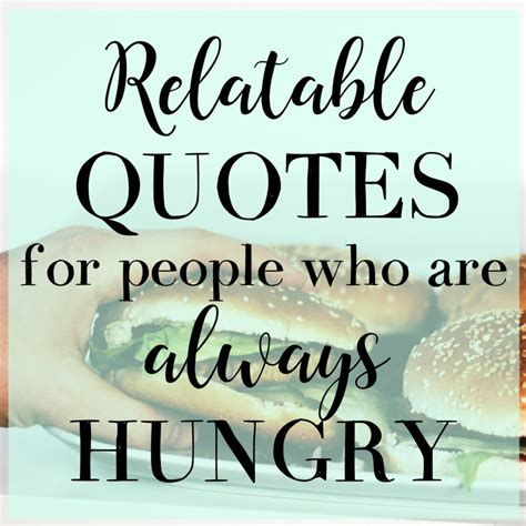 relatable quotes relatable quotes for who are always hungry