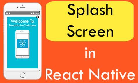 react native ios app tutorial create simple splash screen in react native android ios