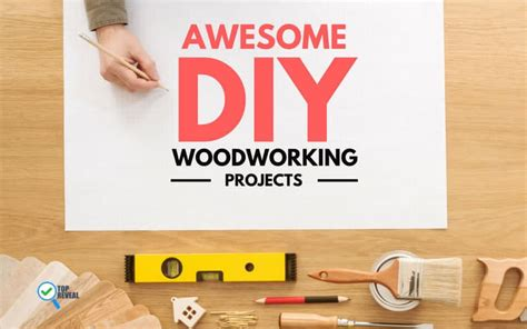 17 awesome diy woodworking projects anyone can do even you top reveal