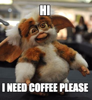 Need Coffee Meme - meme creator hi i need coffee please meme generator at