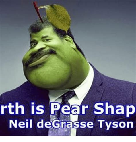 Neil Tyson Degrasse Meme - rth is pear shap neil degrasse tyson meme on sizzle