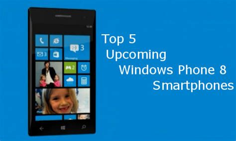best windows 8 smartphone top 5 upcoming windows phone 8 smartphones gizbot gizbot