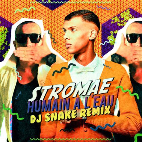 dj snake mp kbps t 233 l 233 charger stromae humain 224 l eau dj snake remix mp3