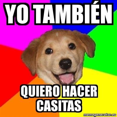 Advice Dog Meme Generator - meme advice dog yo tambi 201 n quiero hacer casitas 4105330