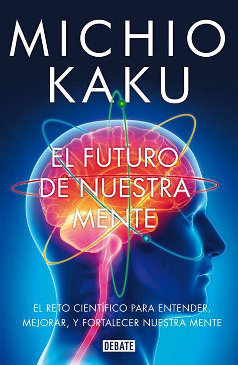 libro el futuro es un libro del cient 237 fico michio kaku el futuro de nuestra mente