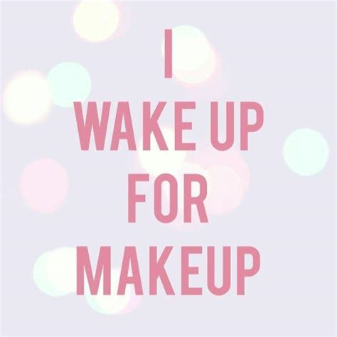 makeup quotes i up for makeup picture quotes