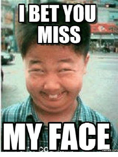 Your Face Meme - 25 best memes about miss your face meme miss your face