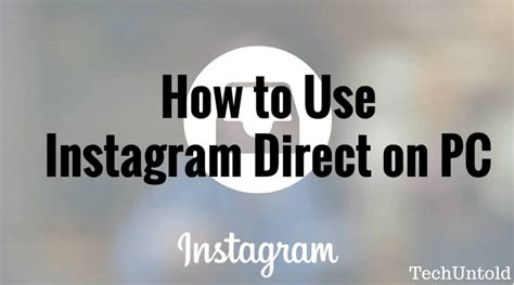 tutorial instagram direct how to use instagram direct on pc techuntold