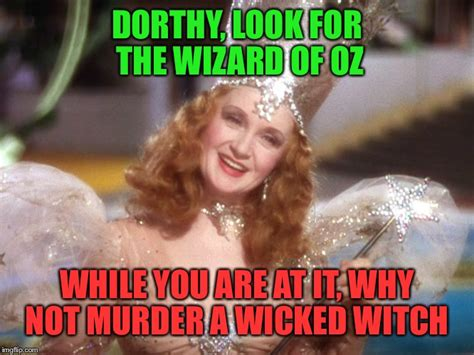 Wizard Of Oz Meme Generator - good witch wizard of oz neoliberalism meme imgflip