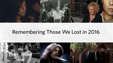 celebrities lost in 2016 final farewells celebrities we lost in 2016