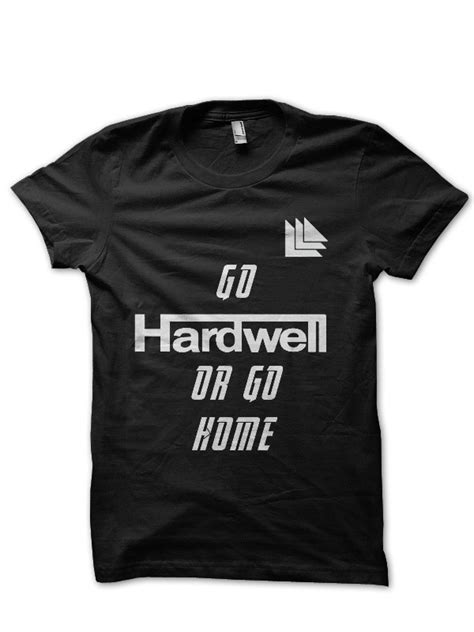 T Shirt Go Hardwell Go Home go hardwell or go home black t shirt swag shirts