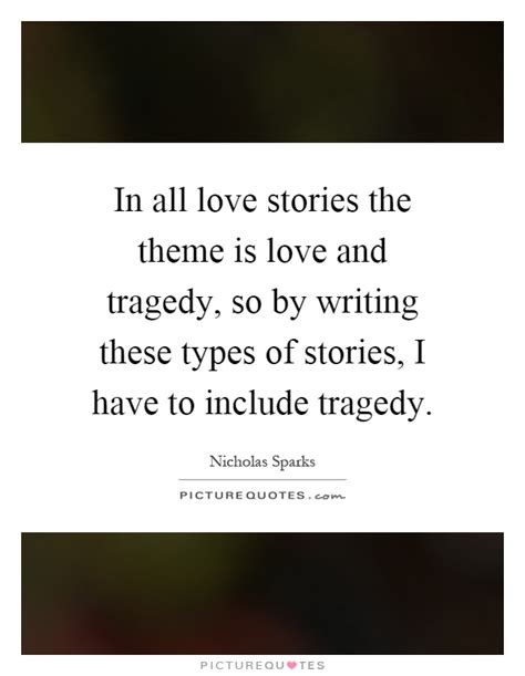 themes in love stories in all love stories the theme is love and tragedy so by