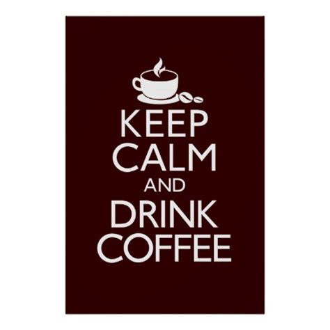 Keep Calm And Drink More Coffee keep calm and drink coffee poster zazzle