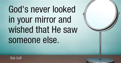 God's never looked into the mirror
