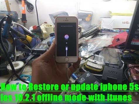 2 iphones 1 itunes how to restore or update iphone 5s ios 10 2 1 offline mode with itunes