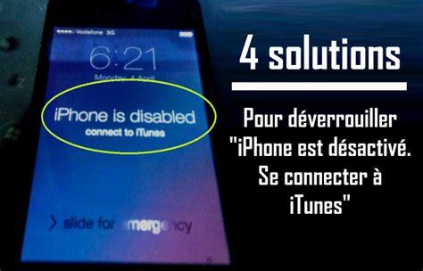 comment debloquer iphone est desactive se connecter  itunes