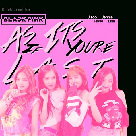 blackpink cover blackpink as if it s you re last by makigraphics on