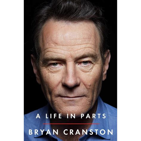bryan cranston book quotes a life in parts by bryan cranston reviews discussion