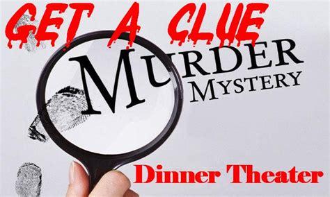 clue murder mystery dinner get a clue murder mystery dinner theater travel