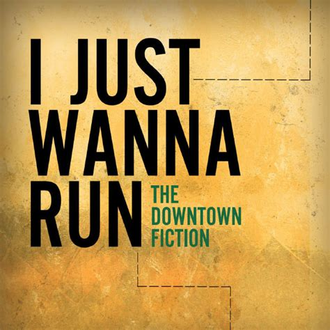 Just Wanna by I Just Wanna Run By The Downtown Fiction This Is My Jam